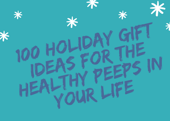 100 Holiday Gift Ideas for the Healthy Peeps in Your Life