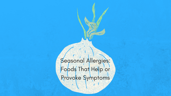 Seasonal Allergies: Foods That Help or Provoke Symptoms