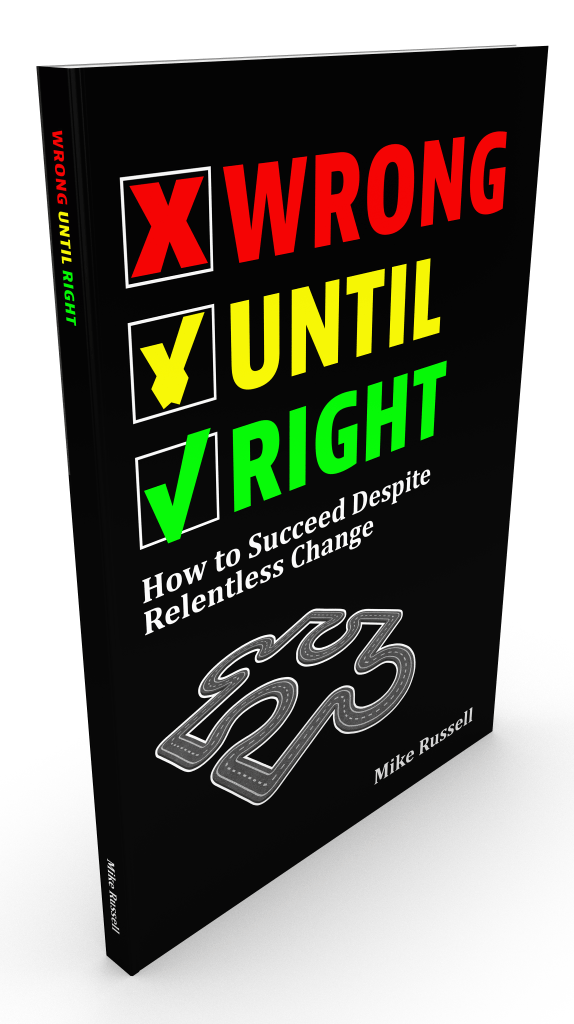 Wrong Until Right - How to Succeed Despite Relentless Change - By Mike Russell