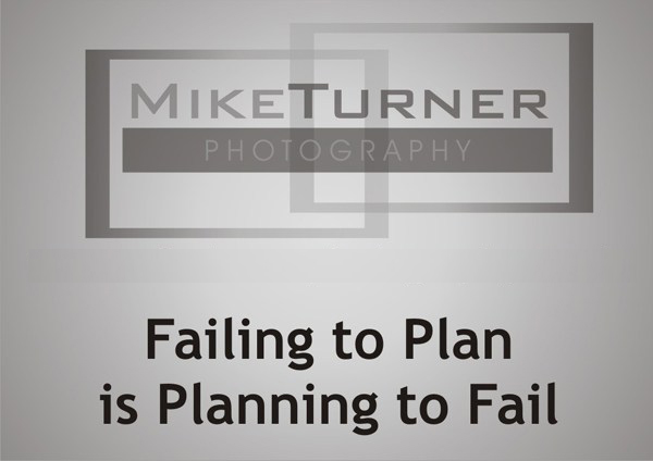 Mike Turner Photography failing to plan is planning to fail