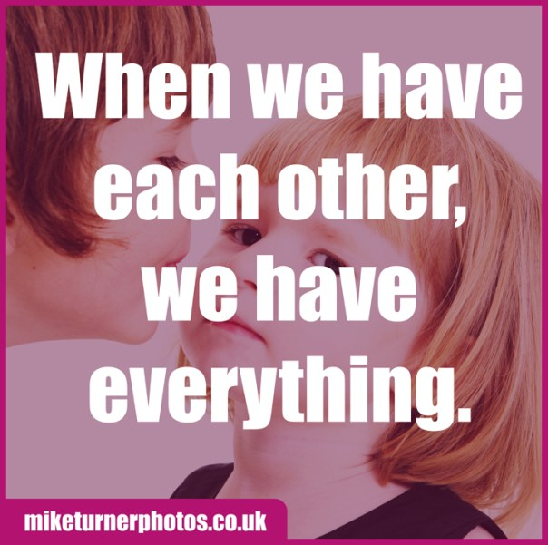 when we have each other we have everything