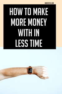 Find out how to make more money with in less time.
