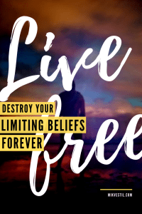 Find out the ways you can do to destroy your limiting beliefs forever!