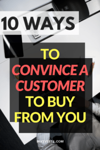 Find Out The 10 Ways To Convince A Customer To Buy From You