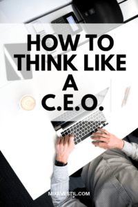 Find out from Mike Vestil how to think like a CEO.