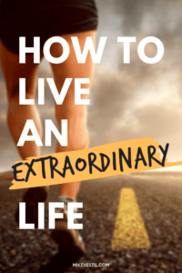 Find out how to live an extraordinary life!