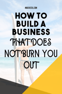 Find out how to build a business that does not burn you out.