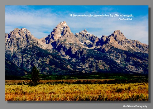Who's not in awe of the Grand Tetons? This image is not for them. I added the verse for those who like that kind of stuff. I can print it either way.