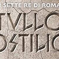 Tullio Ostilio.  Il lupo di Roma -  Franco Forte, Scillla Bonfiglioli, Marina Alfieri