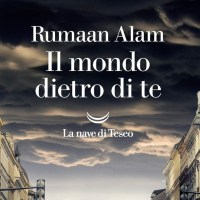 Il mondo dietro di te -  Rumaan Alam