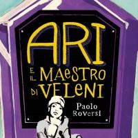 Libri per ragazzi: Ari e il maestro di veleni - Paolo Roversi