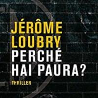 Perchè hai paura? - Jerome Loubry