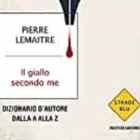 Il giallo secondo me - Pierre Lemaitre