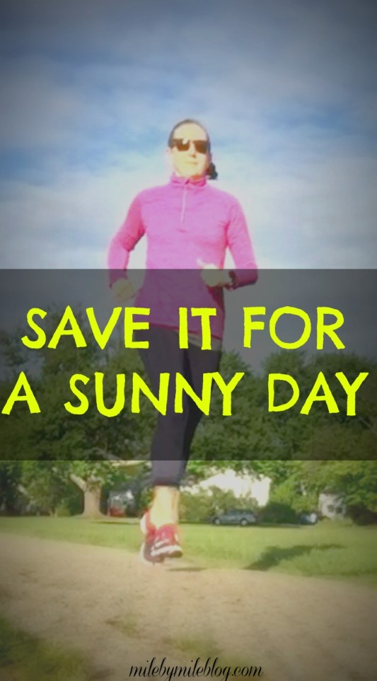 When you can only run 3 days a week, it's nice to save it for a sunny day rather than running in the rain!