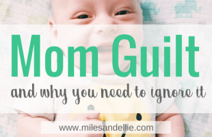 Mom Guilt and Why you NEED to Ignore it