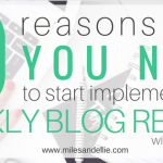 10 Reasons Why You Need a Weekly Blog Review