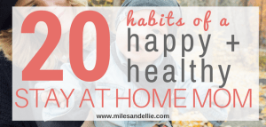 20 Habits of a Healthy and Happy Stay at Home Mom