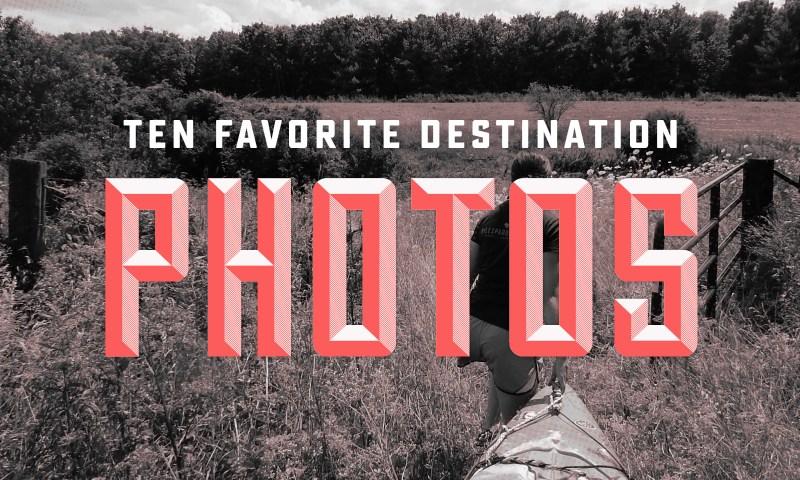 10 Favorite Destination Photos