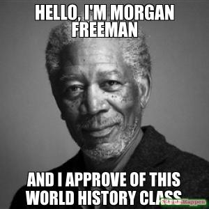 hello-i39m-morgan-freeman-and-i-approve-of-this-world-history-class-meme-11908