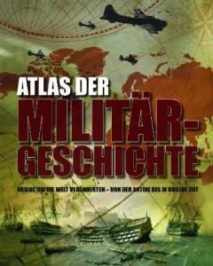 Atlas der Militärgeschichte: Kriege die die Welt veränderten - von der Antike bis in unsere Zeit [Gebundene Ausgabe]