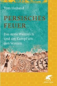 Persisches Feuer: Das erste Weltreich und der Kampf um den Westen [Gebundene Ausgabe]
