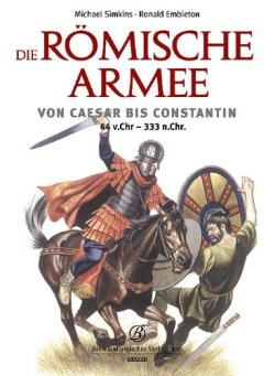 Die römische Armee von Caesar bis Constantin (44 v. Chr. - 333 n. Chr.) [Gebundene Ausgabe]
