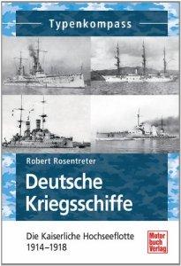 Deutsche Kriegsschiffe: Die Kaiserliche Hochseeflotte 1914-1918 (Typenkompass) [Taschenbuch]