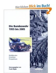 Die Bundeswehr 1955 bis 2005. Rückblenden - Einsichten - Perspektiven [Gebundene Ausgabe]