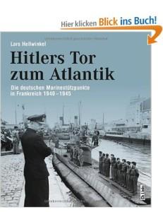 Hitlers Tor zum Atlantik: Die deutschen Kriegsmarinestützpunkte in Frankreich 1940-1945 [Gebundene Ausgabe]