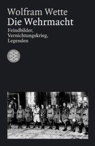 Die Wehrmacht: Feindbilder, Vernichtungskrieg, Legenden [Taschenbuch]