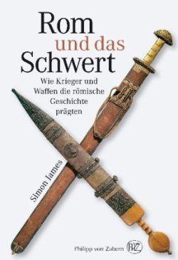 Rom und das Schwert: Wie Krieger und Waffen die römische Geschichte prägten [Gebundene Ausgabe]