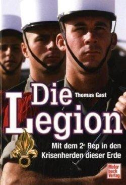 Die Legion: Mit dem 2e Rep in den Krisenherden dieser Erde [Gebundene Ausgabe]