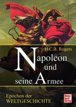 Napoleon und seine Armee: Epochen der Weltgeschichte [Taschenbuch]