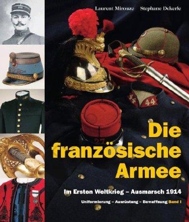 Die französische Armee im Ersten Weltkrieg - Ausmarsch 1914 (Band 1): Uniformierung - Bewaffnung - Ausrüstung [Gebundene Ausgabe]