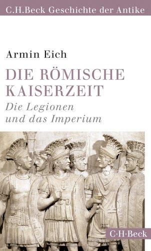 Die römische Kaiserzeit: Die Legionen und das Imperium [Taschenbuch]