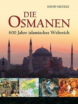 Die Osmanen: 600 Jahre islamisches Weltreich Gebundene Ausgabe – März 2008