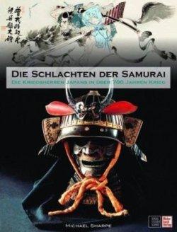 Die Schlachten der Samurai: Die Kriegsherren Japans in über 700 Jahren Krieg Gebundene Ausgabe – 31. März 2010