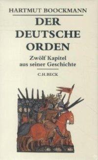 Der Deutsche Orden: Zwölf Kapitel aus seiner Geschichte Gebundene Ausgabe – 8. November 2012