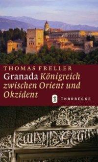 Granada: Königreich zwischen Orient und Okzident Gebundene Ausgabe – 2. März 2009