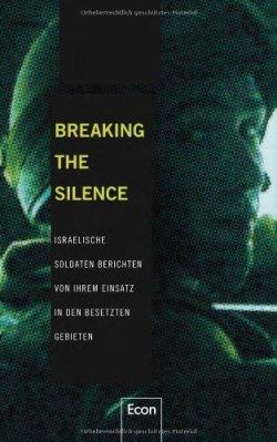 Breaking the Silence: Israelische Soldaten berichten von ihrem Einsatz in den besetzten Gebieten Gebundene Ausgabe – 14. September 2012