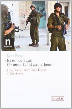 »Ist es noch gut, für unser Land zu sterben?«: Junge Israelis über ihren Dienst in der Armee Gebundene Ausgabe – 1. September 2011