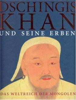 Dschingis Khan und seine Erben: Das Weltreich der Mongolen Gebundene Ausgabe – 31. Dezember 2005