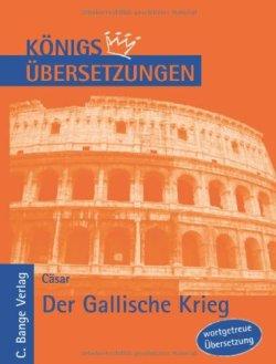 Der Gallische Krieg. Wortgetreue deutsche Übersetzung der Bücher I bis VIII (Königs Übersetzungen) Broschiert – 8. Oktober 2012