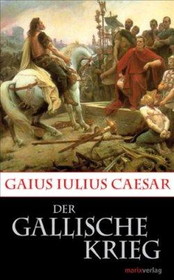 Der Gallische Krieg (Kleine Historische Reihe) Gebundene Ausgabe – 20. März 2013