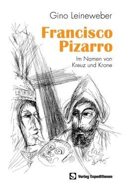 Francisco Pizarro: Im Namen von Kreuz und Krone Taschenbuch – 6. Mai 2013