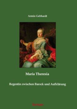 Maria Theresia. Regentin zwischen Barock und Aufklärung Broschiert – Oktober 2007