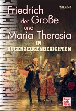 Friedrich der Große und Maria Theresia: In Augenzeugenberichten (Augenzeugenbrichte) Gebundene Ausgabe – 27. Juni 2012