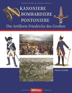 Kanoniere Bombardiere Pontoniere: Die Artillerie Friedrichs des Großen Gebundene Ausgabe – 29. Juni 2011