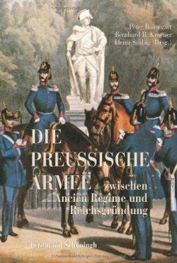 Die Preußische Armee zwischen Ancien Régime und Reichsgründung Gebundene Ausgabe – Oktober 2007