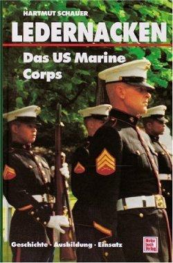 Ledernacken - Das US Marine Corps: Geschichte - Ausbildung - Einsatz von Hartmut Schauer (1993) Gebundene Ausgabe Gebundene Ausgabe – 1600
